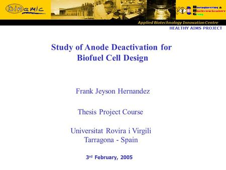 Study of Anode Deactivation for Biofuel Cell Design Frank Jeyson Hernandez Universitat Rovira i Virgili Tarragona - Spain Thesis Project Course HEALTHY.