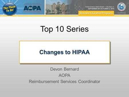 Top 10 Series Changes to HIPAA Devon Bernard AOPA Reimbursement Services Coordinator.