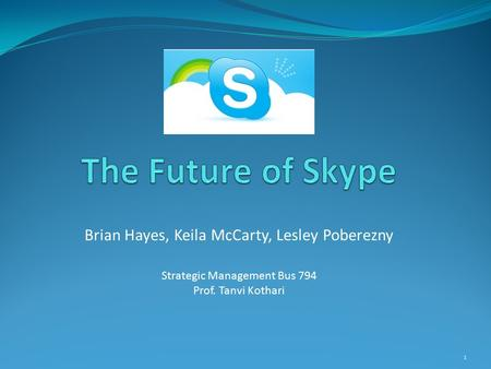 The Future of Skype Brian Hayes, Keila McCarty, Lesley Poberezny