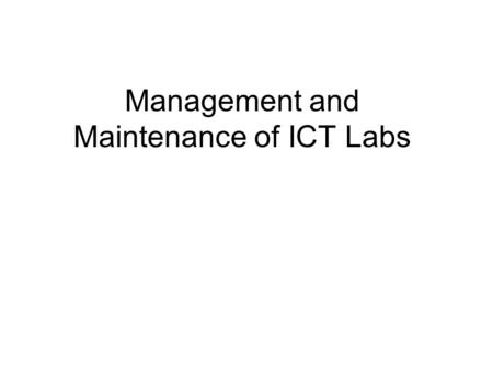 Management and Maintenance of ICT Labs. Typical School Lab.