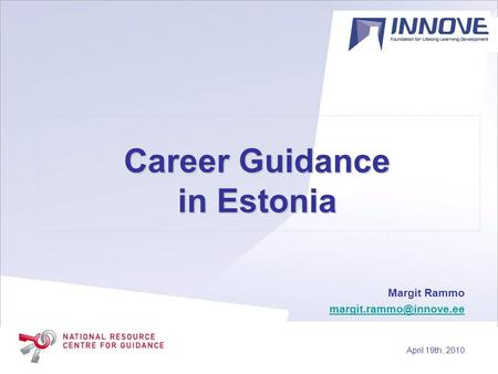 Career Guidance in Estonia Margit Rammo April 19th, 2010.