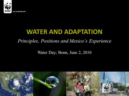 WATER AND ADAPTATION Principles, Positions and Mexico´s Experience Water Day; Bonn, June 2, 2010 WATER AND ADAPTATION Principles, Positions and Mexico´s.