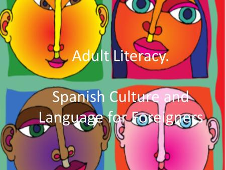 Adult Literacy. Spanish Culture and Language for Foreigners.