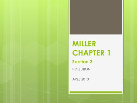 MILLER CHAPTER 1 Section 3: POLLUTION APES 2013. What are the different types of Pollutants?