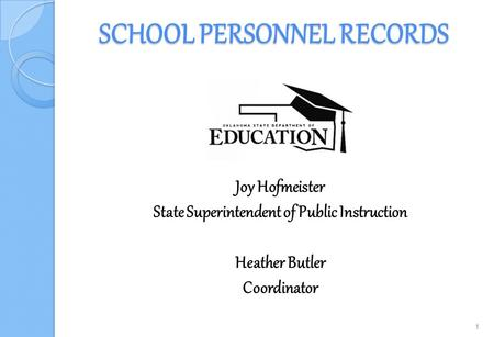 SCHOOL PERSONNEL RECORDS Joy Hofmeister State Superintendent of Public Instruction Heather Butler Coordinator 1.