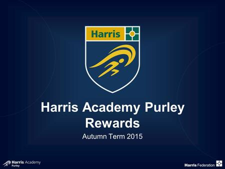 Harris Academy Purley Rewards Autumn Term 2015. Rationale Giving praise and some kind of reward for doing well has always been an integral part of the.