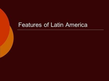 Features of Latin America. Standards  SS6G1 The student will locate selected features of Latin America and the Caribbean  a. Locate on a world and regional.