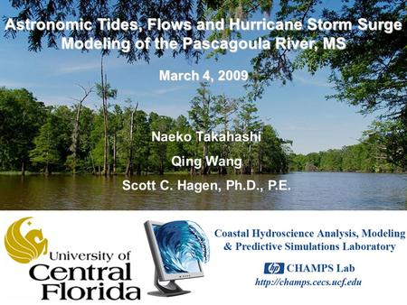Naeko Takahashi Qing Wang Scott C. Hagen, Ph.D., P.E. Astronomic Tides, Flows and Hurricane Storm Surge Modeling of the Pascagoula River, MS March 4, 2009.
