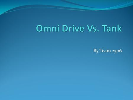 Omni Drive Vs. Tank By Team 2506.
