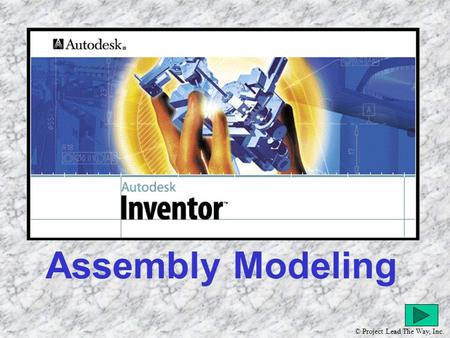 Assembly Modeling © Project Lead The Way, Inc.. The following presentation will guide you through the construction and assembly of a toy train engine.