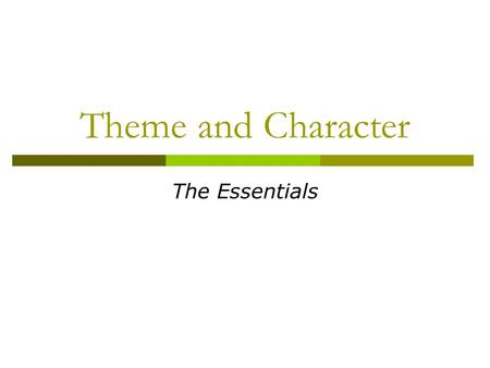 Theme and Character The Essentials. Outline  Now that you have heard your class mates ideas it is time to make some notes that you can use for revision.