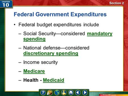 Section 2 Federal Government Expenditures Federal budget expenditures include –Social Security—considered mandatory spendingmandatory spending –National.