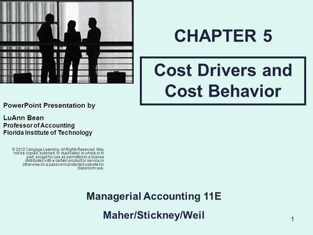 1 Cost Drivers and Cost Behavior CHAPTER 5 © 2012 Cengage Learning. All Rights Reserved. May not be copied, scanned, or duplicated, in whole or in part,