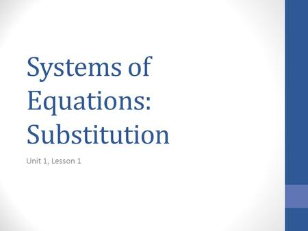 Systems of Equations: Substitution Unit 1, Lesson 1.