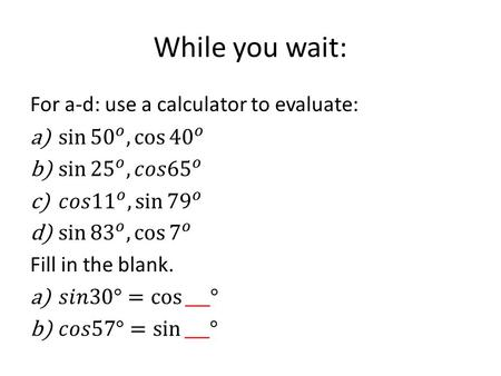 While you wait:. Trigonometric Identities and Equations Section 8.4.