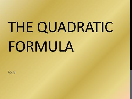 THE QUADRATIC FORMULA §5.8. VIDEO TIME! Quadratic Forumlatic Quadratic Cups Song Quad Solve.