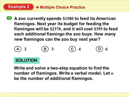 Example 2 Multiple Choice Practice Write and solve a two-step equation to find the number of flamingos. Write a verbal model. Let n be the number of additional.