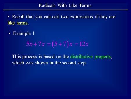 Radicals With Like Terms Recall that you can add two expressions if they are like terms. This process is based on the distributive property, which was.
