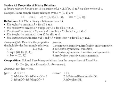 1 Section 4.1 Properties of Binary Relations A binary relation R over a set A is a subset of A  A. If (x, y)  R we also write x R y. Example. Some sample.