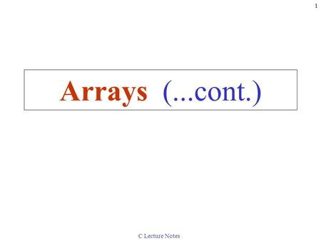 C Lecture Notes 1 Arrays (...cont.). C Lecture Notes 2 6.6Sorting Arrays Sorting data –Important computing application –Virtually every organization must.