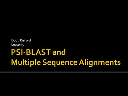 Doug Raiford Lesson 5.  Dynamic programming methods  Needleman-Wunsch (global alignment)  Smith-Waterman (local alignment)  BLAST Fixed: best Linear: