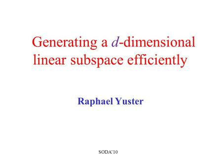 Generating a d-dimensional linear subspace efficiently Raphael Yuster SODA'10.