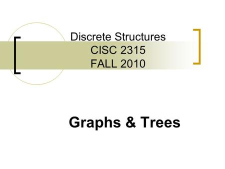 Discrete Structures CISC 2315 FALL 2010 Graphs & Trees.