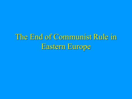 "The End of Communist Rule in Eastern Europe. ""From Stettin in the Baltic to Trieste in the Adriatic, an iron curtain has descended across the Continent."""