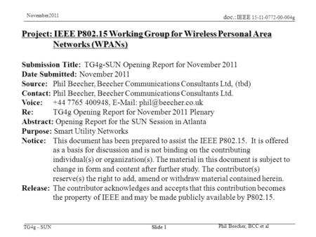 Doc.: IEEE 15-11-0772-00-004g TG4g - SUN November2011 Phil Beecher, BCC et al Slide 1 Project: IEEE P802.15 Working Group for Wireless Personal Area Networks.