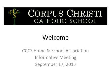 Welcome CCCS Home & School Association Informative Meeting September 17, 2015.