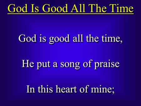 God Is Good All The Time God is good all the time,