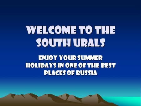 Welcome to the South Urals Enjoy your summer holidays in one of the best places of Russia.