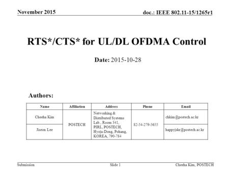 Submission doc.: IEEE 802.11-15/1265r1 November 2015 Slide 1 RTS*/CTS* for UL/DL OFDMA Control Date: 2015-10-28 Authors: NameAffiliationAddressPhoneEmail.