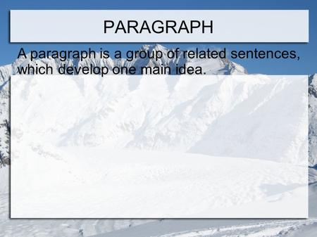 A paragraph is a group of related sentences, which develop one main idea. PARAGRAPH.
