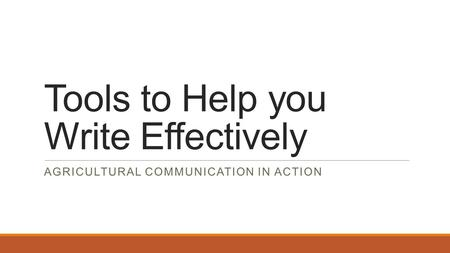 Tools to Help you Write Effectively AGRICULTURAL COMMUNICATION IN ACTION.