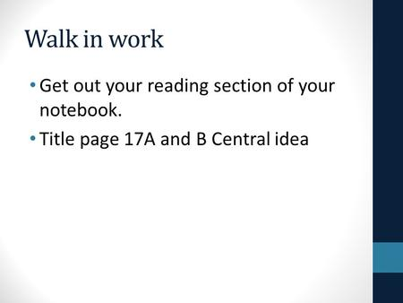 Walk in work Get out your reading section of your notebook. Title page 17A and B Central idea.