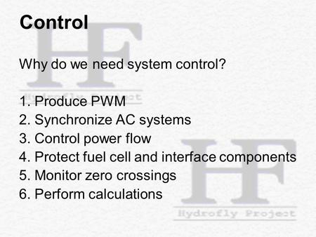 Control Why do we need system control? 1. Produce PWM 2. Synchronize AC systems 3. Control power flow 4. Protect fuel cell and interface components 5.