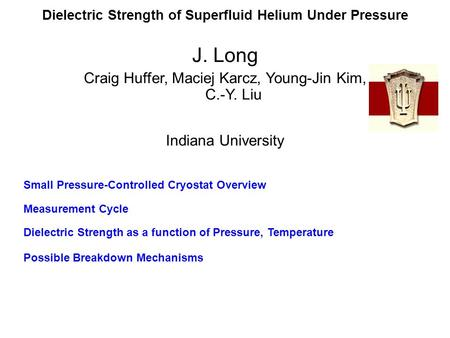 Dielectric Strength of Superfluid Helium Under Pressure Small Pressure-Controlled Cryostat Overview Measurement Cycle Possible Breakdown Mechanisms Dielectric.