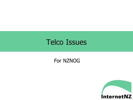 Telco Issues For NZNOG. Action in Telco/ISP Land Lots going on. Two key things: TCF Work Groups doing technical and operational standards for nDSL and.
