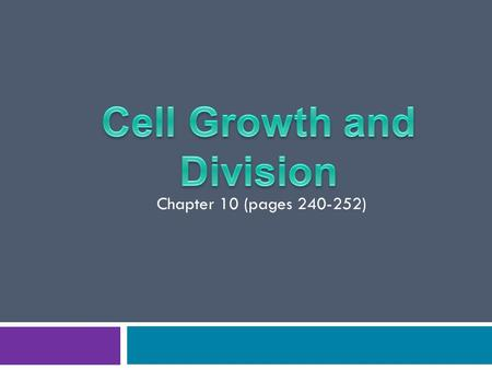 Chapter 10 (pages 240-252).  There are 2 limitations that cause cells to divide instead of grow indefinitely  With a partner, take a few minutes to.