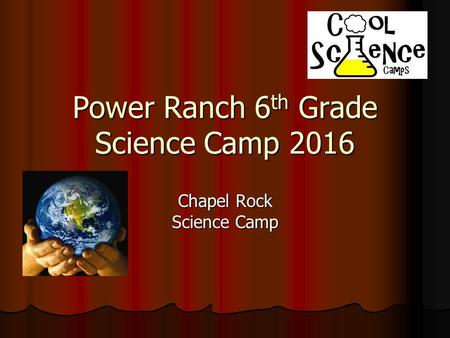 Power Ranch 6 th Grade Science Camp 2016 Chapel Rock Science Camp.
