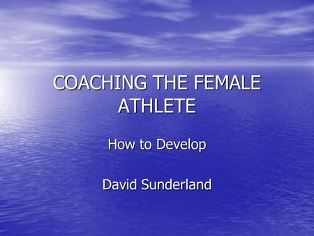 COACHING THE FEMALE ATHLETE How to Develop David Sunderland.