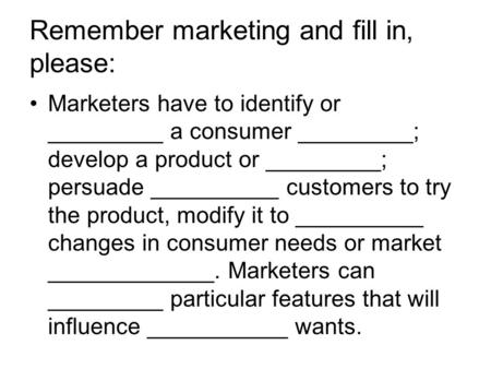 Remember marketing and fill in, please: