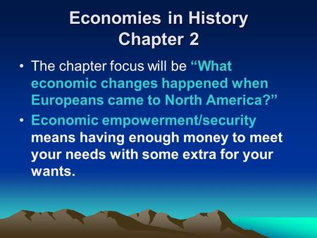 "Economies in History Chapter 2 The chapter focus will be ""What economic changes happened when Europeans came to North America?"" Economic empowerment/security."