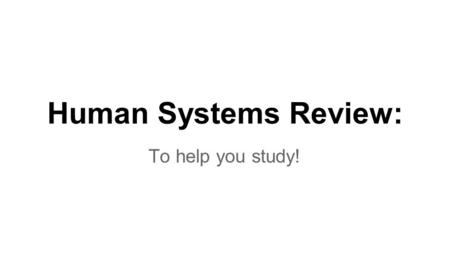 Human Systems Review: To help you study!.