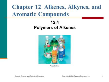 General, Organic, and Biological Chemistry Copyright © 2010 Pearson Education, Inc.1 Chapter 12 Alkenes, Alkynes, and Aromatic Compounds 12.4 Polymers.