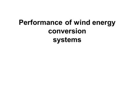 Performance of wind energy conversion systems. For the efficient planning and successful implementation of any wind power project, an understanding on.
