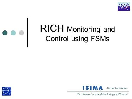 Xavier Le Gouard Rich Power Supplies Monitoring and Control RICH Monitoring and Control using FSMs.