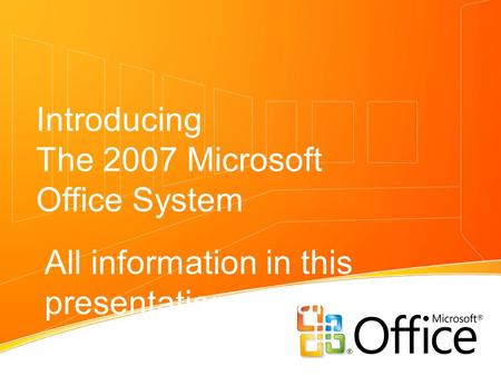 Introducing The 2007 Microsoft Office System All information in this presentation remains under NDA.