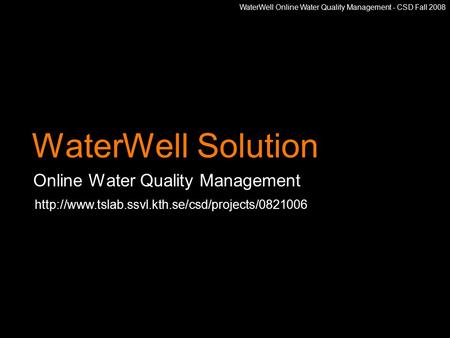 WaterWell Online Water Quality Management - CSD Fall 2008 WaterWell Solution Online Water Quality Management